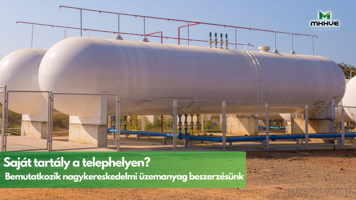 Saját tartály a telephelyen? Bemutatkozik nagykereskedelmi üzemanyag beszerzésünk